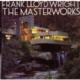 Frank Lloyd Wright - The Masterworks